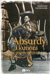 Absurdy i kurioza przedwojennej Polski - Remigiusz Piotrowski | mała okładka