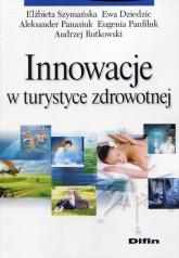 Innowacje w turystyce zdrowotnej - Szymańska Elżbieta, Dziedzic Ewa, Panasiuk Al | mała okładka