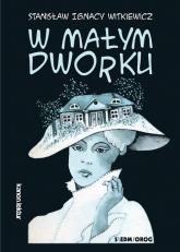 W małym dworku - Witkiewicz Stanisław Ignacy | mała okładka