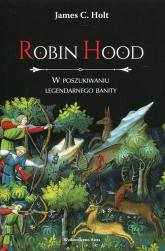 Robin Hood W poszukiwaniu legendarnego banity - Holt James C. | mała okładka