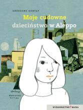 Moje cudowne dzieciństwo w Aleppo - Grzegorz Gortat | mała okładka