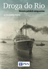Droga do Rio Historie polskich emigrantów - Aleksandra Pluta | mała okładka