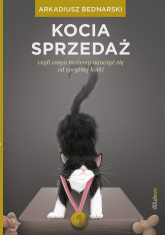 Kocia sprzedaż czyli czego możemy nauczyć się od sprytnej kotki - Arkadiusz Bednarski | mała okładka