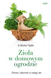 Zioła w domowym ogrodzie Zdrowie i odporność w zasięgu ręki - Monika Fijołek | mała okładka