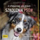 6-stopniowy program szkolenia psów Skuteczny trening od pierwszego roku życia - Katharina Schlegl-Kofler   mała okładka