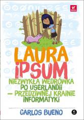 Laura Ipsum Niezwykła wędrówka po Userlandii przedziwnej krainie informatyki - Carlos Bueno   mała okładka