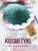 Ziołowy Zakątek Kosmetyki które zrobisz w domu - Klaudyna Hebda | mała okładka