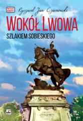 Wokół Lwowa Szlakiem Sobieskiego - Czarnowski Ryszard Jan | mała okładka