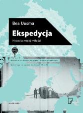 Ekspedycja Historia mojej miłości - Bea Uusma   mała okładka