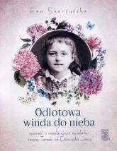 Odlotowa winda do nieba czyli opowieść o rewelacyjnym wynalazku świętej Tereski od Dzieciątka Jezus - Ewa Skarżyńska | mała okładka