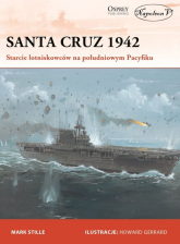 Santa Cruz 1942 Starcie lotniskowców na południowym Pacyfiku - Mark Stille | mała okładka