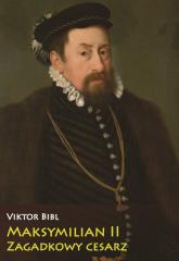Maksymilian II Zagadkowy cesarz - Viktor Bibl | mała okładka