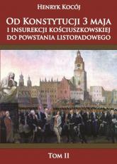 Od Konstytucji 3 maja i insurekcji kościuszkowskiej do powstania listopadowego tom 2 - Henryk Kocój | mała okładka