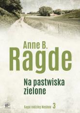 Saga rodziny Neshov. Tom 3. Na pastwiska zielone - Ragde Anne B. | mała okładka