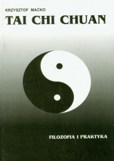 Tai Chi Chuan Filozofia i praktyka - Krzysztof Maćko | mała okładka