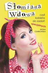 Słomiana wdowa czyli kobieta do zadań specjalnych - Iwona Czarkowska | mała okładka