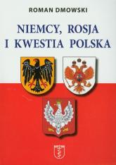 Niemcy Rosja i kwestia polska - Roman Dmowski | mała okładka