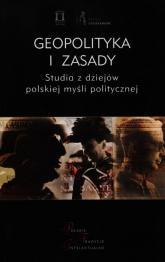 Geopolityka i zasady Studia z dziejów polskiej myśli politycznej -  | mała okładka