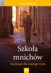 Szkoła mnichów Inspiracje dla naszego życia - Peter Seewald | mała okładka