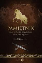 Pamiętnik mojej żołnierki na Kaukazie i niewoli u Szamila Od 1844 do 1854 - Karol Kalinowski | mała okładka