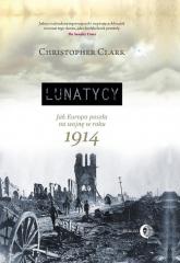 Lunatycy Jak Europa poszła na wojnę w roku 1914 - Christopher Clark | mała okładka