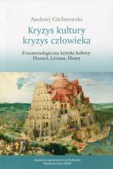 Kryzys kultury Kryzys człowieka Fenomenologiczna krytyka kultury: Husserl, Levins, Henry - Andrzej Gielarowski | mała okładka