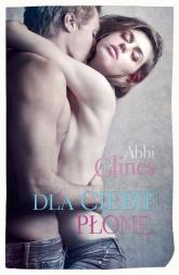 Dla Ciebie płonę - Abbi Glines | mała okładka