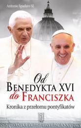 Od Benedykta XVI do Franciszka Kronika z przełomu pontyfikatów - Antonio Spadaro   mała okładka