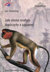 Jak złote małpy walczyły z sępami - Liu Xianping | mała okładka