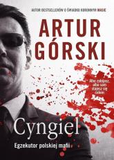 Cyngiel Jak zostałem zabójcą działającym na zlecenie polskiej mafii - Artur Górski | mała okładka