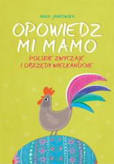 Opowiedz mi, mamo Polskie zwyczaje i obrzędy wielkanocne - Anna Jankowska | mała okładka