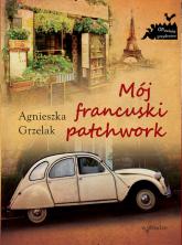 Mój francuski patchwork - Agnieszka Grzelak | mała okładka