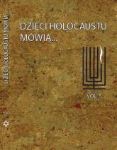 Dzieci Holocaustu mówią Tom 5 - zbiorowa Praca | mała okładka