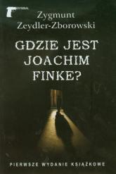 Gdzie jest Joachim Finke - Zygmunt Zeydler-Zborowski | mała okładka