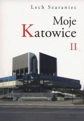 Moje Katowice II - Lech Szaraniec | mała okładka