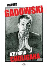 Dziennik chuligana - Witold Gadowski | mała okładka