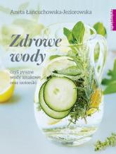 Zdrowe wody czyli pyszne wody smakowe i izotoniki - Aneta Łańcuchowska | mała okładka