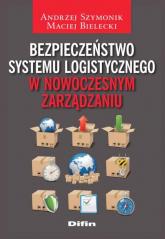 Bezpieczeństwo systemu logistycznego w nowoczesnym zarządzaniu - Szymonik Andrzej, Bielecki Maciej | mała okładka