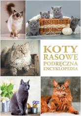 Koty rasowe Podręczna Encyklopedia -  | mała okładka