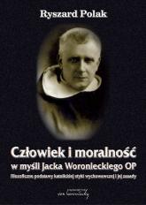 Człowiek i moralność w myśli Jacka Woronieckiego OP. Filozoficzne podstawy katolickiej etyki wychowawczej i jej zasady - Ryszard Polak | mała okładka