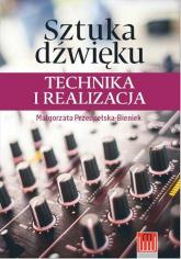 Sztuka dźwięku technika i realizacja - Malgorzata Przedpełska-Bieniek | mała okładka