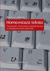 Homeostaza tekstu Tłumaczenie i komunikacja międzykulturowa w perspektywie polsko-japońskiej - Arkadiusz Jabłoński   mała okładka