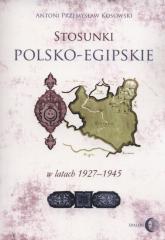 Stosunki polsko-egipskie w latach 1927-1945 - Kosowski Antoni Przemysław | mała okładka