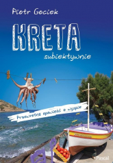 Kreta subiektywnie - Piotr Gociek | mała okładka