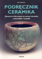 Podręcznik ceramika Obszerne informacje na temat narzędzi, materiałów i technik - Steve Mattison   mała okładka