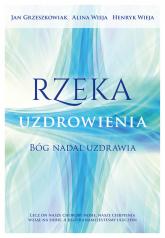 Rzeka uzdrowienia Bóg nadal uzdrawia - Grzeszkowiak Jan, Wieja Alina, Wieja Henryk | mała okładka