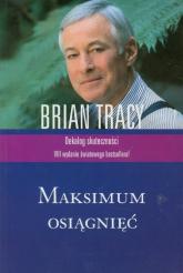 Maksimum osiągnięć Dekalog skuteczności - Brian Tracy | mała okładka