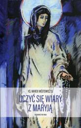Uczyć się wiary z Maryją - Marek Wójtowicz | mała okładka