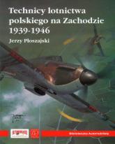 Technicy lotnictwa polskiego na Zachodzie 1939-1946 - Jerzy Płoszajski | mała okładka