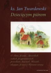 Dziecięcym pióremTom 1-3 - Jan Twardowski | mała okładka